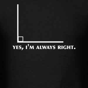 Funny Math Geometry yes I'm Always Right Angle - Men's T-Shirt