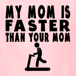 My Mom Is Faster Than Your Mom - Kids' T-Shirt