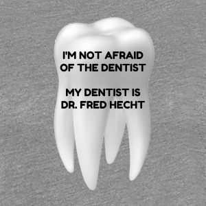 I'M NOT AFRAID OF THE DENTIST WOMEN'S T-SHIRT - Women's Premium T-Shirt