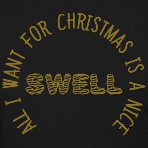ALL I WANT FOR CHRISTMAS IS A NICE SWELL T-Shirts - Women's T-Shirt