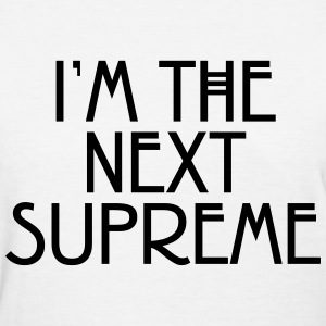 I'm the next supreme T-Shirts - Women's T-Shirt