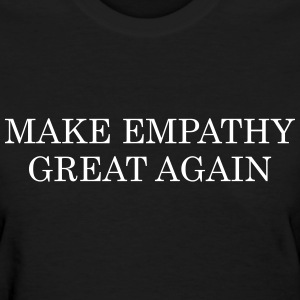 Make empathy great again T-Shirts - Women's T-Shirt