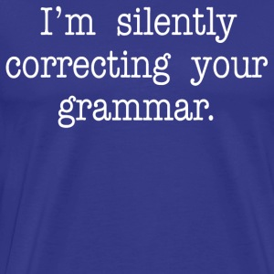 I'm Silently Correcting Your Grammar T-Shirts - Men's Premium T-Shirt