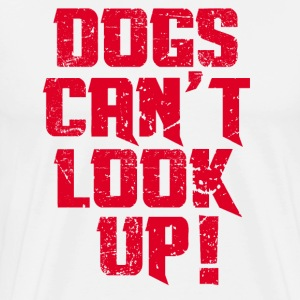 Dogs Can't Look Up! T-Shirts - Men's Premium T-Shirt
