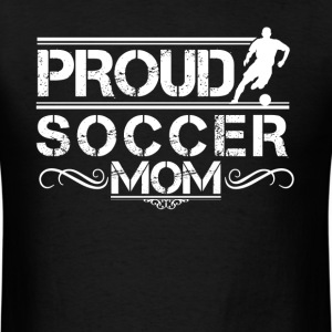 Proud Soccer Mom Shirt - Men's T-Shirt