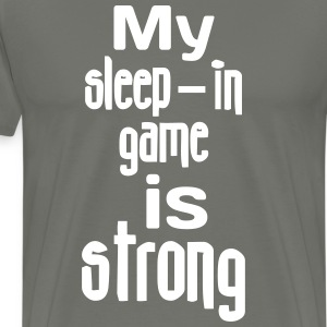 My Sleep-In Game Is Strong - Men's Premium T-Shirt