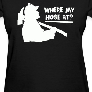 Where My Hose At - Women's T-Shirt