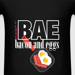 I love BAE bacon and eggs - Men's T-Shirt