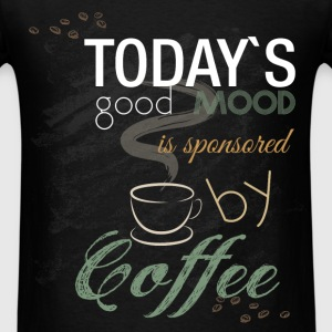 Today's good mood is sponsored by coffee - Men's T-Shirt