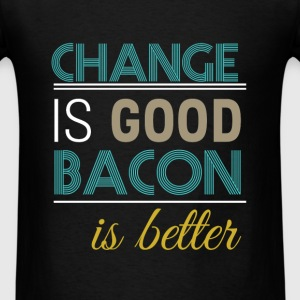 Change is good bacon is better - Men's T-Shirt