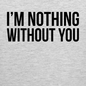 I'M NOTHING WITHOUT YOU Sportswear - Men's Premium Tank