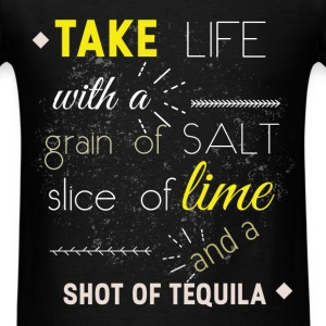 Take life with a grain of salt slice of lime  and  - Men's T-Shirt