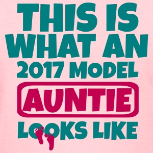 THIS IS WHAT AN 2017 MODEL AUNTIE LOOKS LIKE T-Shirts - Women's T-Shirt