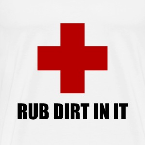 Rub Dirt In It - Men's Premium T-Shirt
