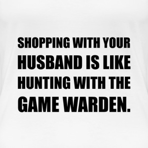 Shopping Husband Hunting Game Warden - Women's Premium T-Shirt