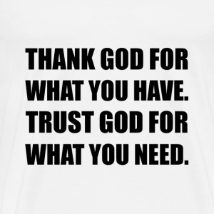 Thank God For Have Trust Need - Men's Premium T-Shirt