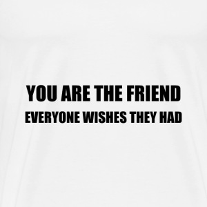 You Are The Friend - Men's Premium T-Shirt