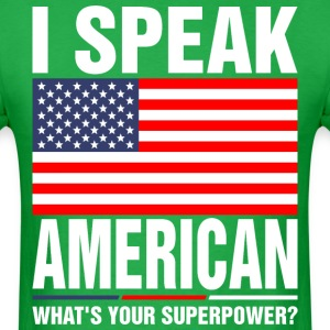 I Speak American Whats Your Superpower Tshirt T-Shirts - Men's T-Shirt