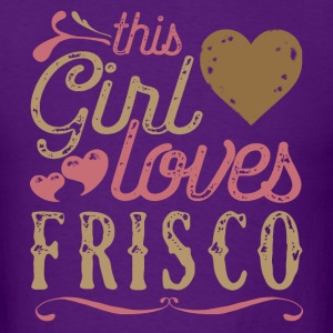 This Girl Loves Frisco T-Shirts - Men's T-Shirt