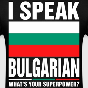 I Speak Bulgarian Whats Your Superpower Tshirt T-Shirts - Men's T-Shirt