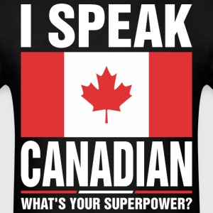 I Speak Canadian Whats Your Superpower Tshirt T-Shirts - Men's T-Shirt