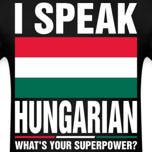 I Speak Hungarian Whats Your Superpower Tshirt T-Shirts - Men's T-Shirt