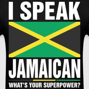 I Speak Jamaican Whats Your Superpower Tshirt T-Shirts - Men's T-Shirt