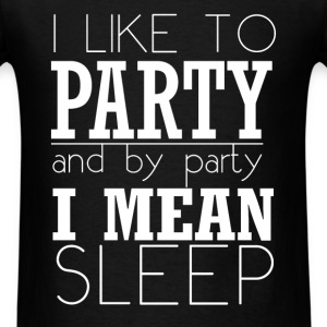 I like to party and by party I mean sleep - Men's T-Shirt