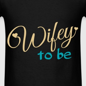 Wifey to be - Men's T-Shirt