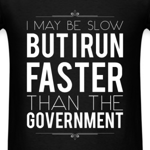 I may be slow but i run faster than the government - Men's T-Shirt