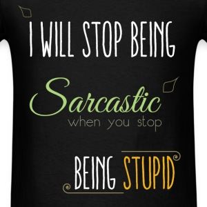 I will stop being sarcastic when you stop being st - Men's T-Shirt