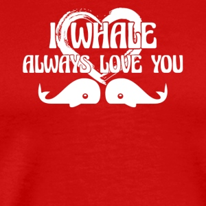Whale Always Love You Shirt - Men's Premium T-Shirt
