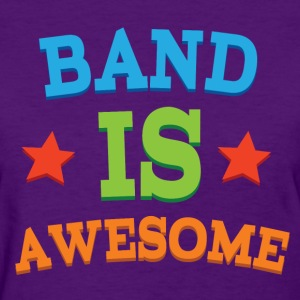 Band is Awesome Band Gift T-Shirts - Women's T-Shirt
