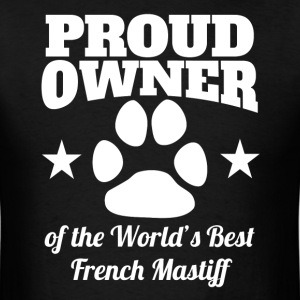 Proud Owner Of The World's Best French Mastiff - Men's T-Shirt