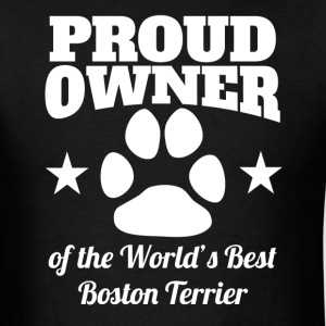 Proud Owner Of The World's Best Boston Terrier - Men's T-Shirt