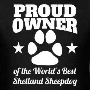 Proud Owner Of The World's Best Shetland Sheepdog - Men's T-Shirt