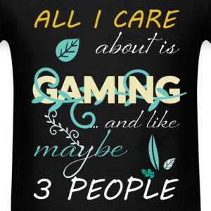 All i care about is gaming ...and like maybe  3 pe - Men's T-Shirt