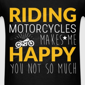 Riding  motorcycles makes me  happy  you not  so m - Men's T-Shirt