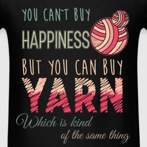 You can't buy happiniess but you can buy yarn whic - Men's T-Shirt