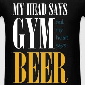 My head says gym but my heart says beer - Men's T-Shirt