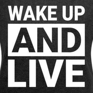 WAKE UP AND LIVE T-Shirts - Women´s Rolled Sleeve Boxy T-Shirt