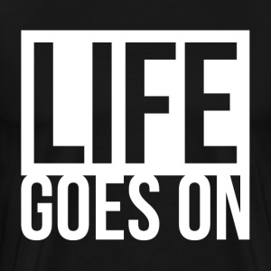 LIFE GOES ON T-Shirts - Men's Premium T-Shirt