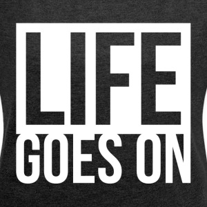 LIFE GOES ON T-Shirts - Women´s Rolled Sleeve Boxy T-Shirt