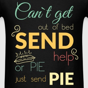Can't get out of bed send help or pie just send pi - Men's T-Shirt