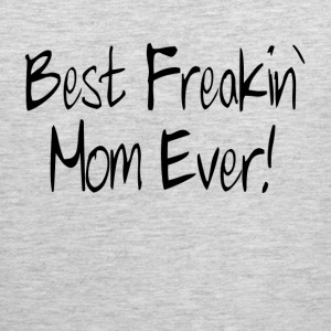 BEST FREAKIN' MOM EVER! Sportswear - Men's Premium Tank