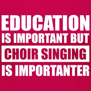 choir singing is important T-Shirts - Women's Premium T-Shirt