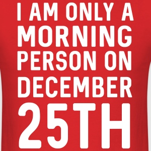 I am only a morning person on December 25th T-Shirts - Men's T-Shirt