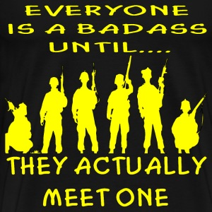 Everyone Is A Badass Until They Actually Meet One  - Men's Premium T-Shirt