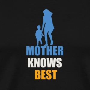 Mother Knows Best - Men's Premium T-Shirt