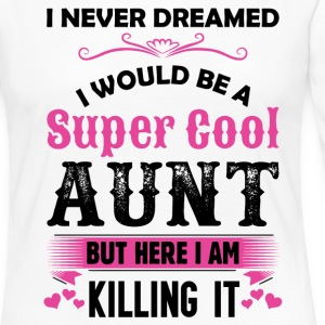 I Never Dreamed I Would Be A Super Cool Aunt Long Sleeve Shirts - Women's Premium Long Sleeve T-Shirt